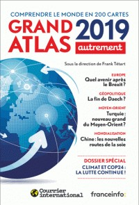 GRAND ATLAS 2019 - COMPRENDRE LE MONDE EN 200 CARTES / AUTREMENT