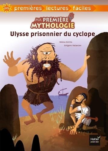 MA PREMIERE MYTHOLOGIE T7  ULYSSE PRISONNIER DU CYCLOPE ADAPTE/HATIER