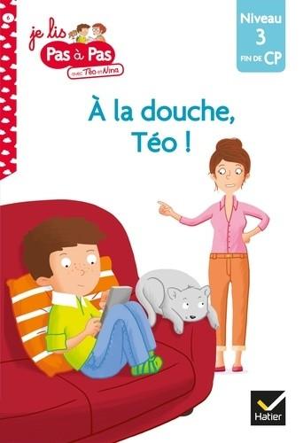JE LIS PAS A PAS - T06 - A LA DOUCHE, TEO ! /  HATIER