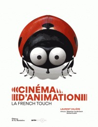 CINEMA D'ANIMATION, LA FRENCH TOUCH / ART SPECTACLES / MARTINIERE BL