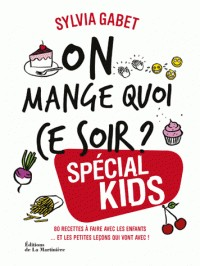 ON MANGE QUOI CE SOIR ? SPECIAL KIDS / CUISINE-GASTRO / MARTINIERE
