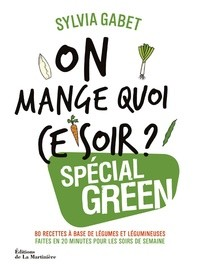ON MANGE QUOI CE SOIR ? SPECIAL GREEN / CUISINE-GASTRO / MARTINIERE B