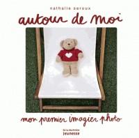 AUTOUR DE MOI. MON PREMIER IMAGIER PHOTO/IMAG DECOUV/MARTINIERE J