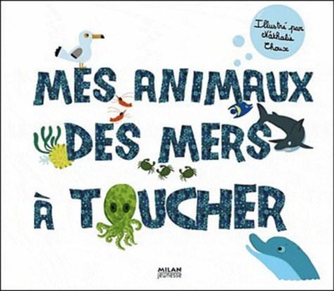 &MES ANIMAUX DES MERS A TOUCHER/DOCUS TOUCHER/MILAN