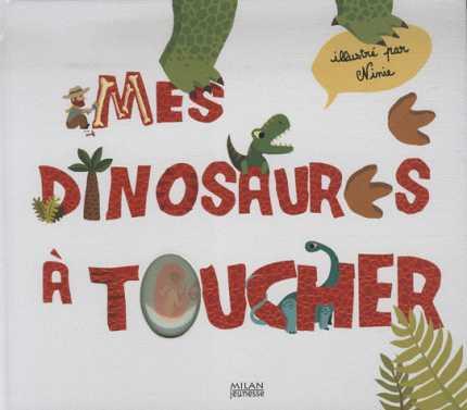 MES DINOSAURES A TOUCHER/HORS COLL./MILAN