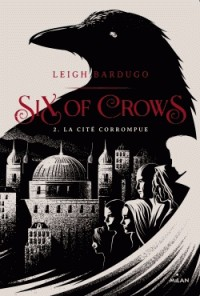 SIX OF CROWS, TOME 02 / SIX OF CROWS / MILAN
