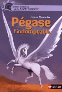 PEGASE L'INDOMPTABLE/ PETITES HISTOIRES MYTHOLOGIE/ NATHAN