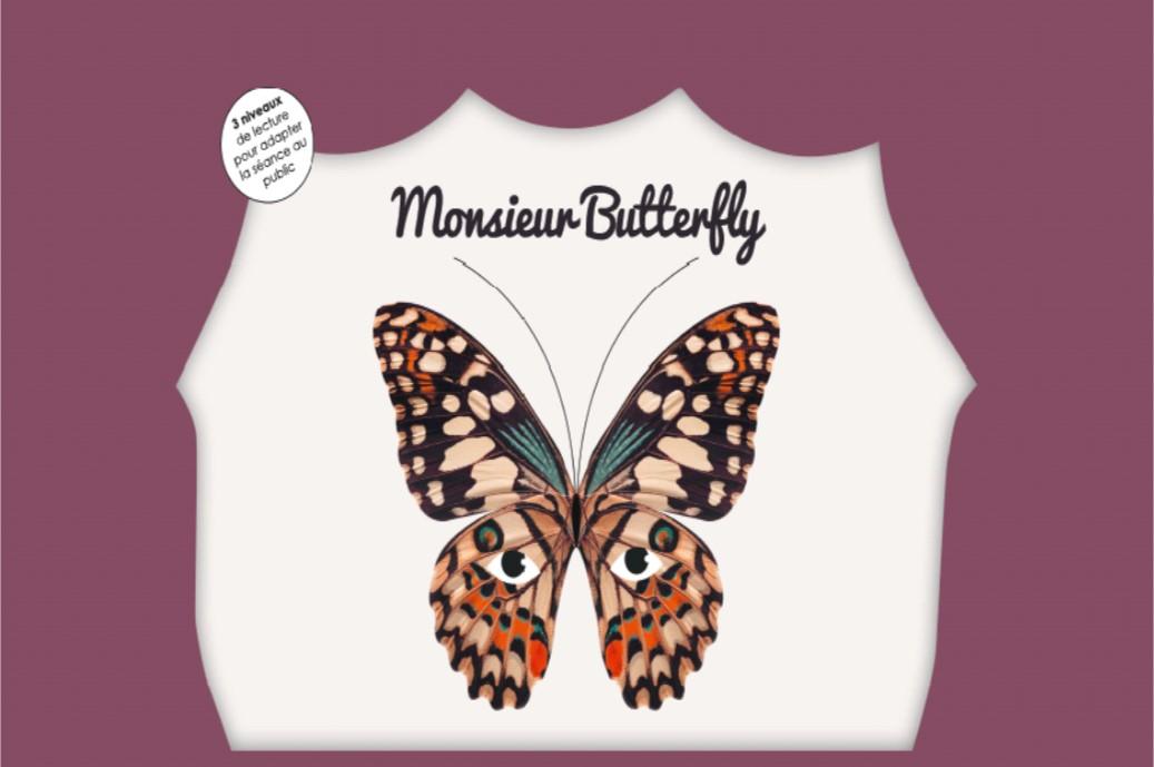 MONSIEUR BUTTERFLY / KAMISHIBAI / PAS DE L'ECHELLE