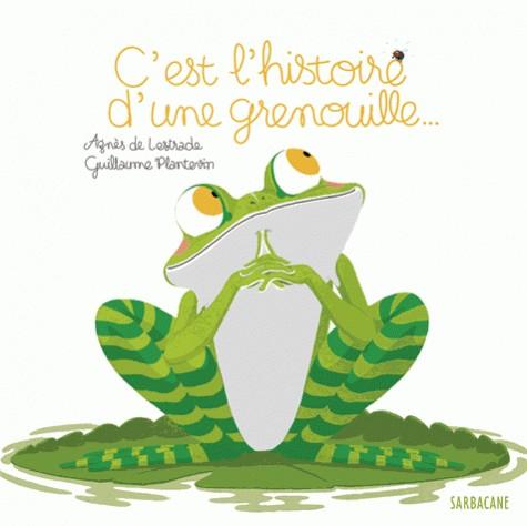 C'EST L'HISTOIRE D'UNE GRENOUILLE / ALBUMS (HORS CO / SARBACANE