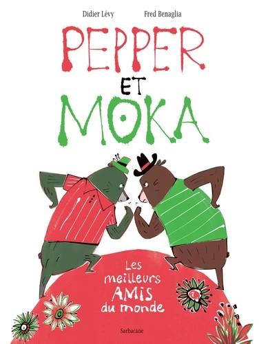 PEPPER ET MOKA - LES MEILLEURS AMIS DU MONDE / SARBACANE