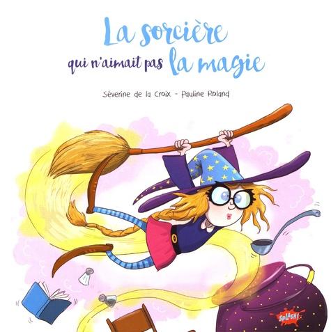 SORCIERE QUI N'AIMAIT PAS LA MAGIE (LA) / ROMAN POCHE / EDITIONS SPLA